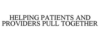 mark for HELPING PATIENTS AND PROVIDERS PULL TOGETHER, trademark #78907222
