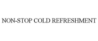 mark for NON-STOP COLD REFRESHMENT, trademark #78907314