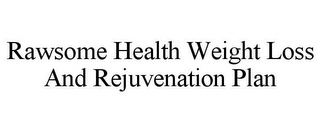 mark for RAWSOME HEALTH WEIGHT LOSS AND REJUVENATION PLAN, trademark #78907824