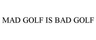 mark for MAD GOLF IS BAD GOLF, trademark #78907980