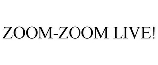 mark for ZOOM-ZOOM LIVE!, trademark #78909427