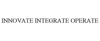 mark for INNOVATE INTEGRATE OPERATE, trademark #78909624