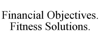 mark for FINANCIAL OBJECTIVES. FITNESS SOLUTIONS., trademark #78909750