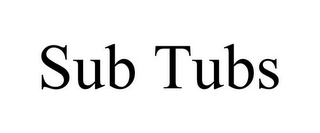 mark for SUB TUBS, trademark #78912563