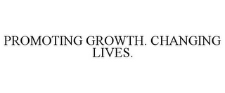 mark for PROMOTING GROWTH. CHANGING LIVES., trademark #78912566