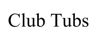 mark for CLUB TUBS, trademark #78912588