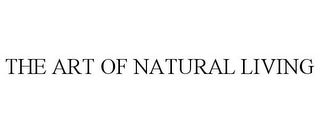 mark for THE ART OF NATURAL LIVING, trademark #78913397