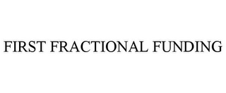 mark for FIRST FRACTIONAL FUNDING, trademark #78913727