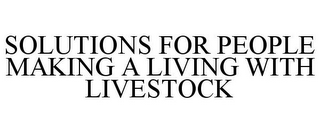 mark for SOLUTIONS FOR PEOPLE MAKING A LIVING WITH LIVESTOCK, trademark #78914015