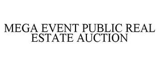 mark for MEGA EVENT PUBLIC REAL ESTATE AUCTION, trademark #78914720