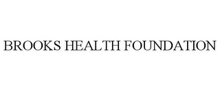 mark for BROOKS HEALTH FOUNDATION, trademark #78915685