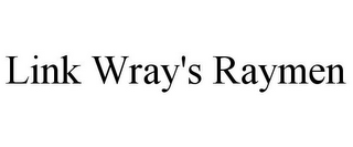 mark for LINK WRAY'S RAYMEN, trademark #78916818