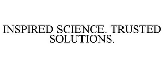 mark for INSPIRED SCIENCE. TRUSTED SOLUTIONS., trademark #78917100
