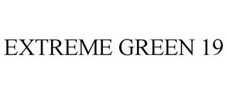 mark for EXTREME GREEN 19, trademark #78917216