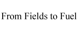 mark for FROM FIELDS TO FUEL, trademark #78917278