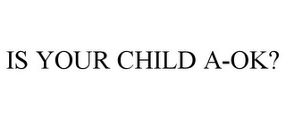 mark for IS YOUR CHILD A-OK?, trademark #78917455