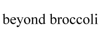 mark for BEYOND BROCCOLI, trademark #78917707