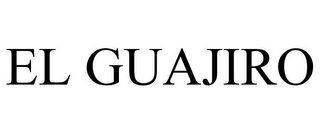 mark for EL GUAJIRO, trademark #78917754