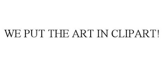 mark for WE PUT THE ART IN CLIPART!, trademark #78918157