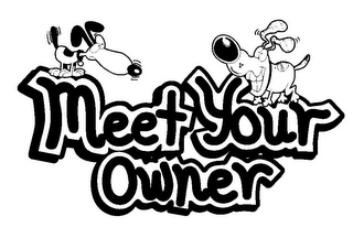 mark for MEET YOUR OWNER, trademark #78918336