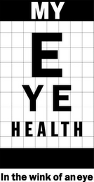 mark for MY EYE HEALTH IN THE WINK OF AN EYE, trademark #78918476