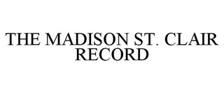 mark for THE MADISON ST. CLAIR RECORD, trademark #78918524