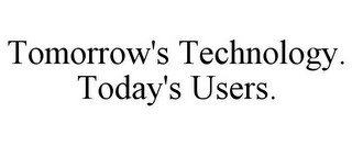 mark for TOMORROW'S TECHNOLOGY. TODAY'S USERS., trademark #78919117