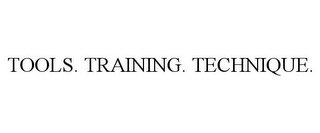 mark for TOOLS. TRAINING. TECHNIQUE., trademark #78919456