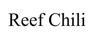 mark for REEF CHILI, trademark #78919583
