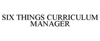 mark for SIX THINGS CURRICULUM MANAGER, trademark #78919711