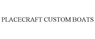 mark for PLACECRAFT CUSTOM BOATS, trademark #78919735