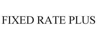 mark for FIXED RATE PLUS, trademark #78920675