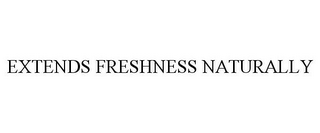 mark for EXTENDS FRESHNESS NATURALLY, trademark #78920780
