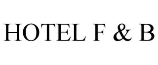 mark for HOTEL F & B, trademark #78920898