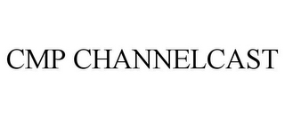 mark for CMP CHANNELCAST, trademark #78920909