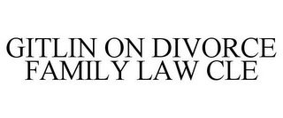 mark for GITLIN ON DIVORCE FAMILY LAW CLE, trademark #78921173