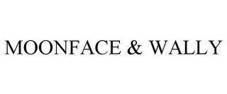 mark for MOONFACE & WALLY, trademark #78921528