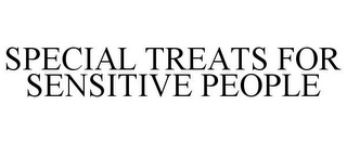 mark for SPECIAL TREATS FOR SENSITIVE PEOPLE, trademark #78921546