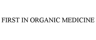 mark for FIRST IN ORGANIC MEDICINE, trademark #78921680