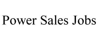mark for POWER SALES JOBS, trademark #78922000