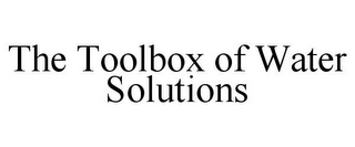 mark for THE TOOLBOX OF WATER SOLUTIONS, trademark #78923541