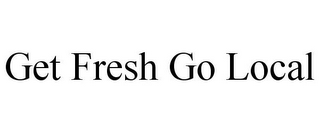 mark for GET FRESH GO LOCAL, trademark #78924823
