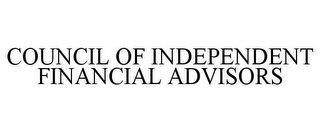 mark for COUNCIL OF INDEPENDENT FINANCIAL ADVISORS, trademark #78925981