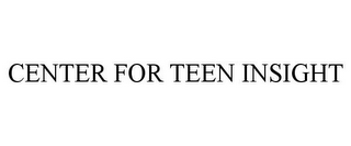 mark for CENTER FOR TEEN INSIGHT, trademark #78928172