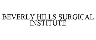 mark for BEVERLY HILLS SURGICAL INSTITUTE, trademark #78928228