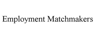 mark for EMPLOYMENT MATCHMAKERS, trademark #78928344