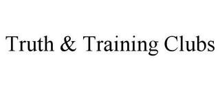 mark for TRUTH & TRAINING CLUBS, trademark #78928562