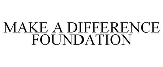 mark for MAKE A DIFFERENCE FOUNDATION, trademark #78928954