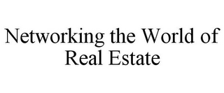 mark for NETWORKING THE WORLD OF REAL ESTATE, trademark #78929002