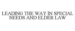 mark for LEADING THE WAY IN SPECIAL NEEDS AND ELDER LAW, trademark #78929587